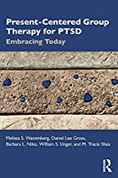 Present-Centered Group Therapy for PTSD: Embracing Today