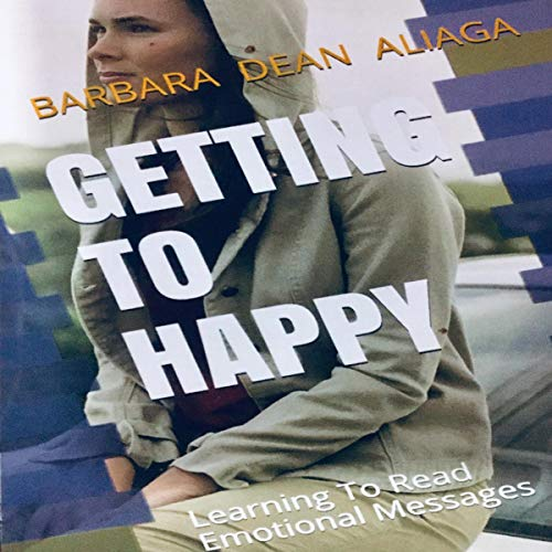 Getting to Happy: Learning to Read Emotional Messages audiobook cover art