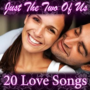 Just the Two of Us - 20 Love Songs