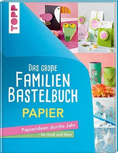 Das große Familienbastelbuch Papier: Papierideen durchs Jahr für Groß und Klein. Von Falten bis Quilling, von Fensterbildern bis Weihnachtssterne