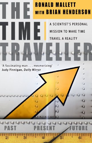 The Time Traveller: One Man's Mission To Make Time Travel A Reality (English Edition)