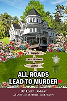 All Roads Lead To Murder (Old Maids of Mercer Island Mystery Book 4) by [Lynn Bohart]