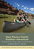 New Mexico Family Outdoor Adventure: An All-Ages Guide to Hiking, Camping, and Getting Outside (Southwest Adventure Series)