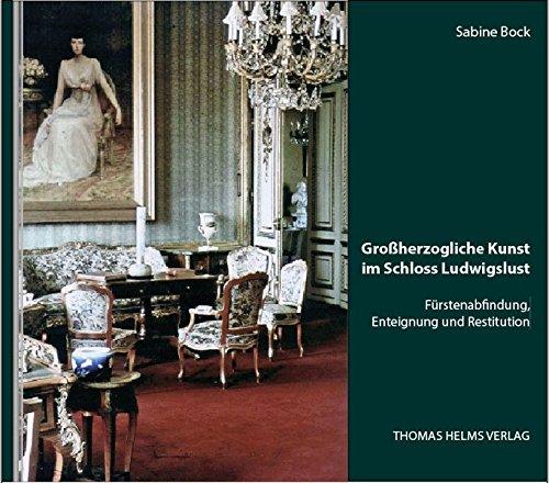 Großherzogliche Kunst im Schloss Ludwigslust: Fürstenabfindung, Enteignung und Restitution (Geschichte, Architektur, Kunst)