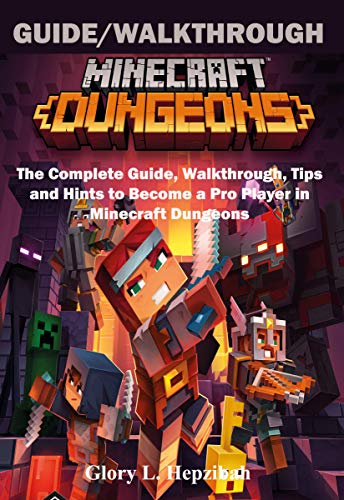 Minecraft  Dungeons Guide/Walkthrough : The Complete Guide, Walkthrough, Tips and Hints to Become a Pro Player in Minecraft Dungeons (English Edition)