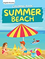 Summer Beach Coloring Book: for Kids Ages 4-8 Summer Vacation Beach Theme Coloring Book for Boys and Girls