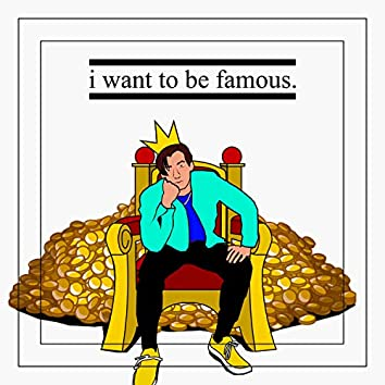 i want to be famous.