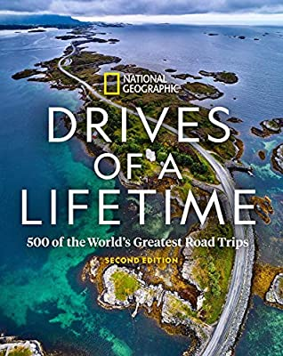 Drives of a Lifetime 2nd Edition: 500 of the World's Greatest Road Trips from National Geographic