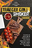 TRAEGER GRILL & SMOKER COOKBOOK: The Ultimate and Complete Guide for Beginners with Easy, Tasty & Healthy Barbecue Recipes to Enjoy with Family & Friends. Tips & Tricks to Become a Great Pitmaster