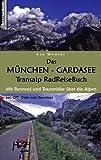 Das München - Gardasee Transalp RadReiseBuch: Mit Rennrad und Tourenbike über die Alpen. inkl. GPS - Daten zum Download