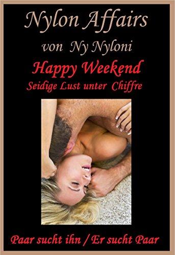 HAPPY WEEKEND - Seidige Lust unter Chiffre: Paar sucht ihn / Er sucht Paar