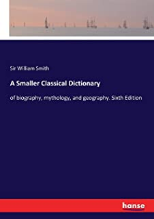 A Smaller Classical Dictionary: of biography, mythology, and geography. Sixth Edition