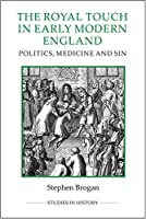 The Royal Touch in Early Modern England: Politics, Medicine and Sin (Studies in History)