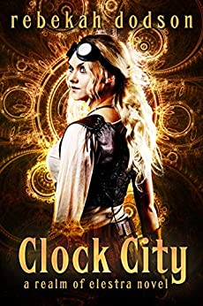 Clock City (Realm of Elestra Book 1) by [Rebekah Dodson]