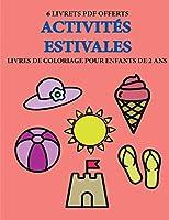 Livres de coloriage pour enfants de 2 ans (Activités estivales): Ce livre de coloriage de 40 pages dispose de lignes très épaisses pour réduire la frustration et pour améliorer la confiance. Ce livre aidera les très jeunes enfants à développer le contr