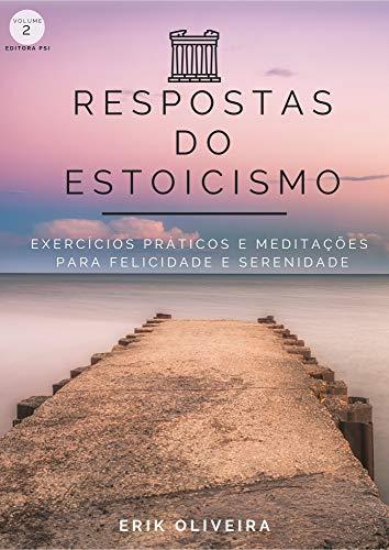 Respostas do Estoicismo: Exercícios práticos e meditações para felicidade e serenidade