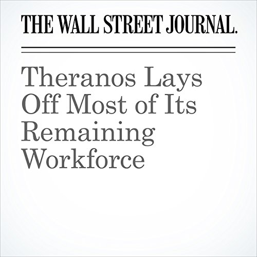 Theranos Lays Off Most of Its Remaining Workforce copertina
