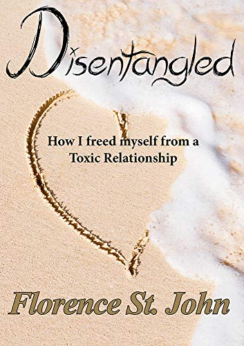 Disentangled: How I freed myself from a Toxic Relationship by [Florence St. John]