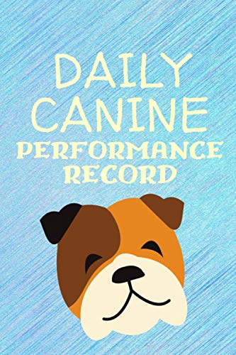 Daily Canine Performance Record: 13 Obedience Training Commands That Reinforces Good Behavior, Logbook, Dog Training Record Logbook