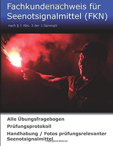 Fachkundenachweis für Seenotsignalmittel (FKN): Alle Übungsfragebogen - Prüfungprotokoll - Handhabung und Fotos prüfungsrelevanter Seenotsignalmittel