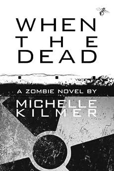 When the Dead by [Michelle Kilmer]