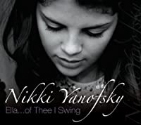 Ella... of Thee I Swing Live by Nikki Yanofsky (2008-09-23)