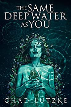 The Same Deep Water as You: A Dark Coming of Age Novella by [Chad Lutzke]