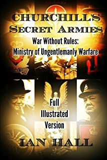 Churchill's Secret Armies: War Without Rules: Ministry of Ungentlemanly Warfare