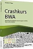 Crashkurs BWA: Betriebswirtschaftliche Auswertungen erstellen, lesen und verstehen
