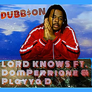 Lord Knows (feat. DomPerrione & Playya D)