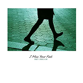 I Miss Your Feet