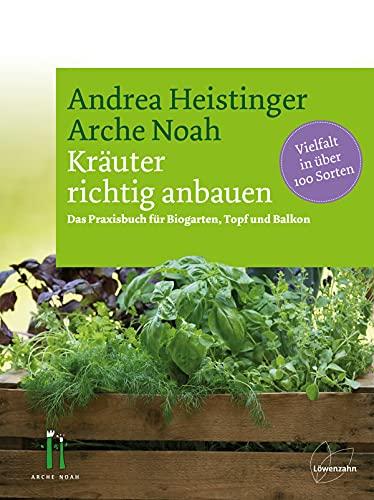 Heistinger, Andrea<br />Kräuter richtig anbauen: Das Praxisbuch für Biogarten, Topf und Balkon.