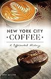 New York City Coffee: A Caffeinated History (American Palate) (English Edition)