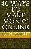 40 WAYS TO MAKE MONEY ONLINE (English Edition)