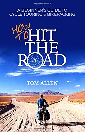 How To Hit The Road: A Beginner's Guide To Cycle Touring & Bikepacking