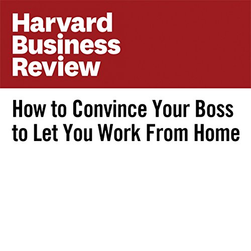 How to Convince Your Boss to Let You Work From Home | Rebecca Knight