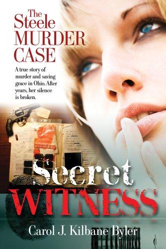 Book: Secret Witness, The Steele Murder Case by Carol J. Kilbane Byler