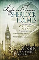 The Life and Times of Sherlock Holmes: Essays on Victorian England, Volume 1