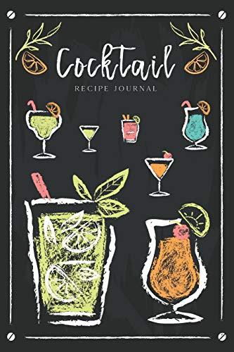 Cocktail Recipe Journal: Ingredients Organizer Record drinks rating Tasting Journal Cocktails Blackboard Design (Beverages & Cocktails Book, Band 4)