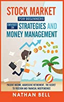 Stock Market for Beginners Invest in Strategies and Money Management: Passive Income, Aggressive Retirement, the Secret to Freedom and Financial Independence