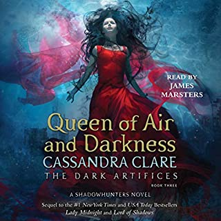 Queen of Air and Darkness     The Dark Artifices, Book 3              Written by:                                                                                                                                 Cassandra Clare                               Narrated by:                                                                                                                                 James Marsters                      Length: 30 hrs and 24 mins     61 ratings     Overall 4.7