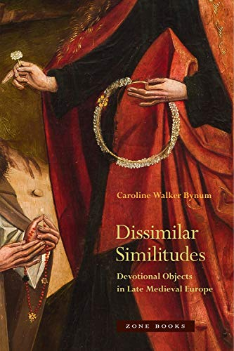 Compare Textbook Prices for Dissimilar Similitudes: Devotional Objects in Late Medieval Europe  ISBN 9781942130376 by Bynum, Caroline Walker