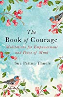 The Book of Courage: Meditations to Empowerment and Peace of Mind