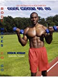 BODY MOVES TO GO: (3 DVDs) (As Seen on TV) The exercises are meant to strengthen, condition, increase flexibility and tone your entire body.