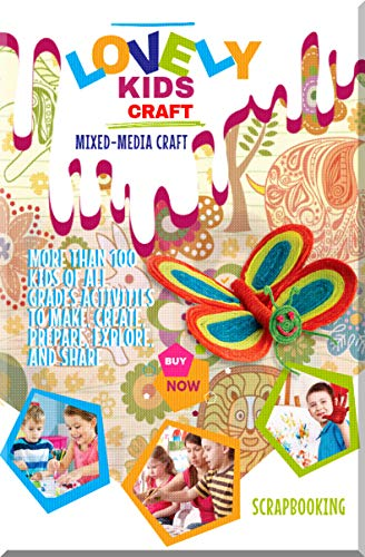 Lovely Kids Craft More Than 100 Kids Of All Grades Activities To Make, Create, Prepare, Explore, And Share