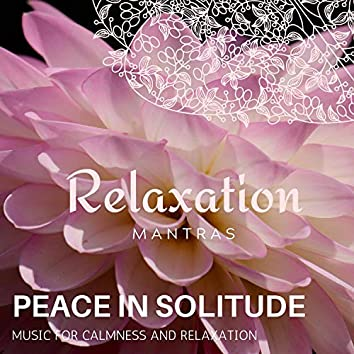 Peace in Solitude - Music for Calmness and Relaxation