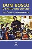 Dom Bosco: O Santo dos Jovens: O Santo dos Jovens