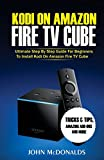 Kodi on Amazon Fire TV Cube: Ultimate Step by Step Guide For Beginners To Install Kodi on Amazon Fire TV Cube
