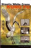 Shaolin White Crane Kung Fu by Lorne Bernard