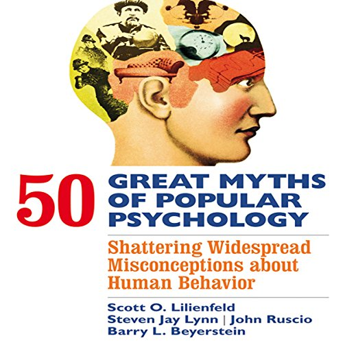 50 Great Myths of Popular Psychology     Shattering Widespread Misconceptions About Human Behavior              By:                                                                                                                                 Scott O. Lilienfeld,                                                                                        Steven Jay Lynn,                                                                                        John Ruscio,                   and others                          Narrated by:                                                                                                                                 Walter Dixon                      Length: 10 hrs and 30 mins     14 ratings     Overall 3.9